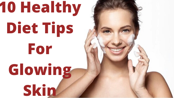 10 Healthy Diet Tips For Glowing Skin